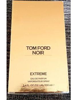 Tom Ford Noir Extreme Eau De Parfum 100 Ml Spray   100  Percents Original Bnib by Ebay Seller