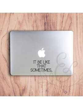 It Be Like That Sometimes, Funny Decal, Funny Sticker, Meme Decal, Meme Sticker, Laptop Stickers, Laptop Decal, Macbook Decal, Car Decal, by Etsy
