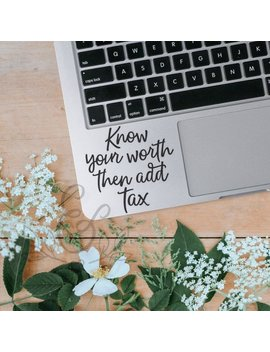 Know Your Worth Then Add Tax, Worth Decal, Worth Sticker, Worth Quote, Laptop Stickers, Laptop Decal, Macbook Decal, Car Decal,Decal by Etsy