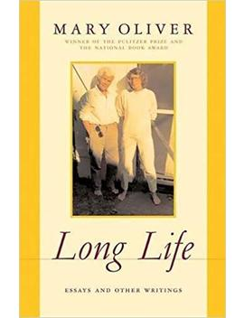 Long Life: Essays And Other Writings by Mary Oliver