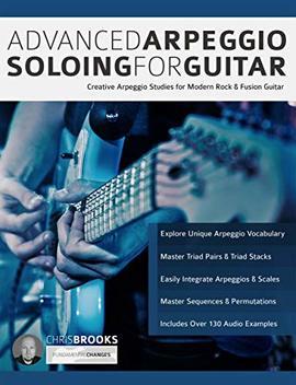 Advanced Arpeggio Soloing For Guitar: Creative Arpeggio Studies For Modern Rock & Fusion Guitar (English Edition) by Chris Brooks