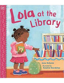 Lola At The Library by Anna Mc Quinn