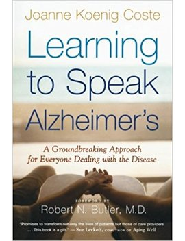 Learning To Speak Alzheimer's: A Groundbreaking Approach For Everyone Dealing With The Disease by Joanne Koenig Coste