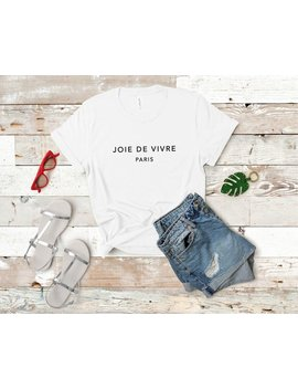 Joie De Vivre French Shirt French T Shirt French Tee Shirt Paris France Quote Shirt Cute Shirt Graphic Shirt White by Etsy