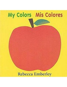 My Colors/Mis Colores Bilingual (Board) By Rebecca Emberley by Hachette
