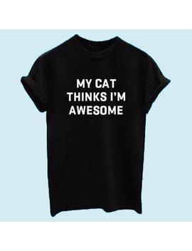 """""""My Cat Thinks I'm Awesome"""" Aesthetic T Shirt by Aestheti Cat"""