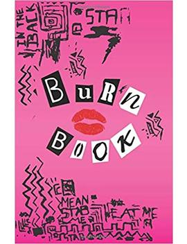 Burn Book: Lined Journal, Its Full Of Secrets, You're Like Really Pretty   5.5 X 8.5 Writing Notebook by R. George