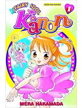 Fairy Idol Kanon Volume 1 by Mera Hakamada