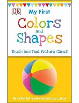 My First Touch And Feel Picture Cards: Colors And Shapes (My 1st T&F Picture Cards) by Dk