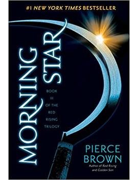 Morning Star: Book 3 Of The Red Rising Saga (Red Rising Series) by Pierce Brown