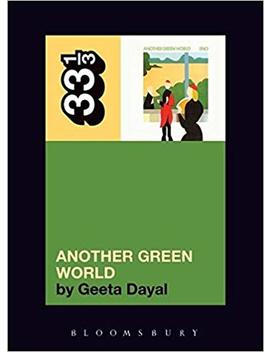 Brian Eno's Another Green World (33 1/3 Series) by Geeta Dayal