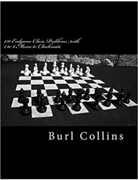 250 Endgame Chess Problems With 2 To 6 Moves To Checkmate by Burl Collins
