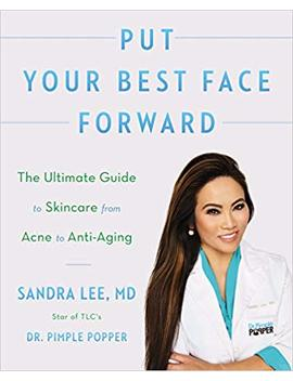 Put Your Best Face Forward: The Ultimate Guide To Skincare From Acne To Anti Aging by Amazon