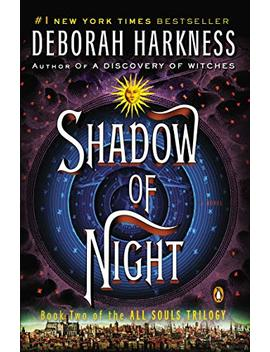 Shadow Of Night: A Novel (All Souls Trilogy, Book 2)                                                    by Deborah Harkness