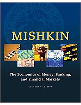 The Economics Of Money, Banking And Financial Markets (11th Edition) (The Pearson Series In Economics) by Frederic S. Mishkin