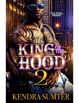 King Of The Hood 2                                                    by Kendra Sumter