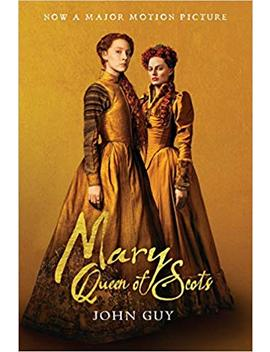Mary Queen Of Scots (Tie In): The True Life Of Mary Stuart by John Guy