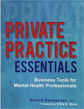 Private Practice Essentials: Business Tools For Mental Health Professionals by Howard Baumgarten