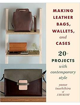 Making Leather Bags, Wallets, And Cases: 20+ Projects With Contemporary Style by Amazon