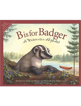 B Is For Badger: A Wisconsin Alphabet (Discover America State By State) by Kathy Jo Wargin