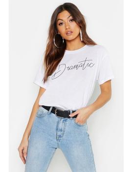 Dramatic Slogan T Shirt by Boohoo