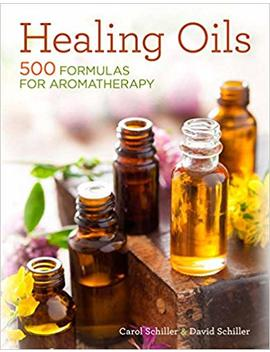 Healing Oils: 500 Formulas For Aromatherapy by David Schiller