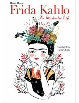 Frida Kahlo: An Illustrated Life by María Hesse