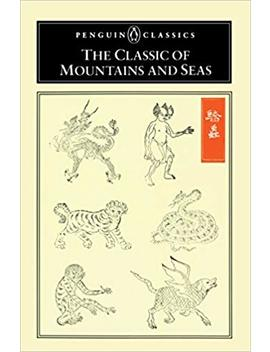 The Classic Of Mountains And Seas (Penguin Classics) by Anonymous