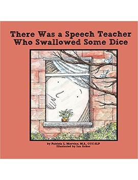 There Was A Speech Teacher Who Swallowed Some Dice by Patricia L. Mervine