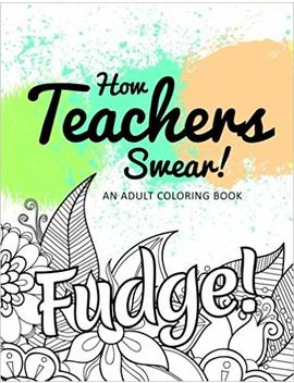 How Teachers Swear! An Adult Coloring Book by Jd Clean Swears Coloring