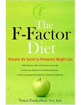 The F Factor Diet: Discover The Secret To Permanent Weight Loss by Tanya Zuckerbrot
