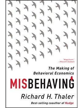 Misbehaving: The Making Of Behavioral Economics                                                    by Richard H. Thaler