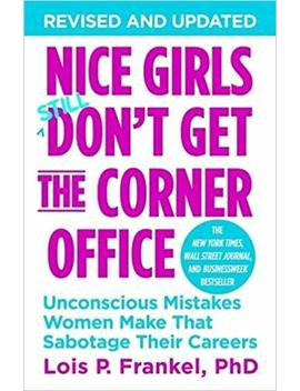 Nice Girls Don't Get The Corner Office: Unconscious Mistakes Women Make That Sabotage Their Careers by Amazon
