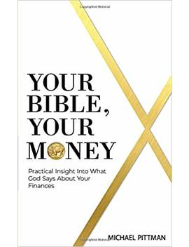 Your Bible, Your Money: Practical Insight Into What God Says About Your Finances by Michael J. Pittman