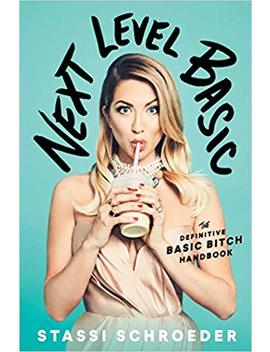 Next Level Basic: The Definitive Basic Bitch Handbook by Stassi Schroeder