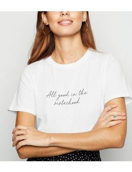 White All Good Sisterhood Slogan T Shirt by New Look