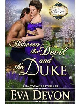 Between The Devil And The Duke (The Duke's Secret Book 4)                                                    by Eva Devon