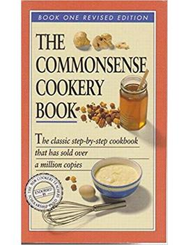 The Commonsense Cookery Book. Book One by The Trustees Of The Nsw Cookery Teachers' Scholarship Fund