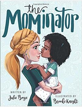 The Mominator by Julie Boye