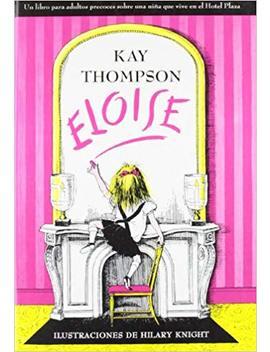 Eloise: Un Libro Para Adultos Precoces Sobre Una Nina Que Vive En El Hotel Plaza (Spanish Edition) by Kay Thompson