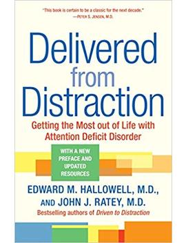 Delivered From Distraction: Getting The Most Out Of Life With Attention Deficit Disorder by Edward M. Hallowell