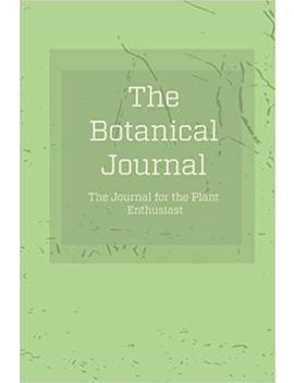 The Botanical Journal: The Journal For The Plant Enthusiast by J W Nicholson