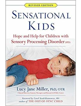 Sensational Kids: Hope And Help For Children With Sensory Processing Disorder (Spd) by Lucy Jane Miller