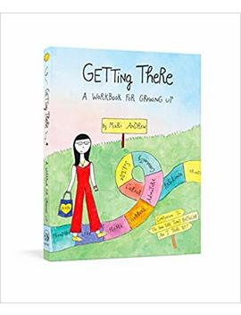 Getting There: A Workbook For Growing Up (@Bymariandrew) by Mari Andrew