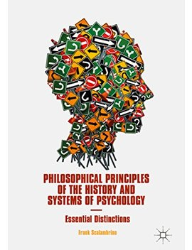 Philosophical Principles Of The History And Systems Of Psychology: Essential Distinctions                                                    by Frank Scalambrino