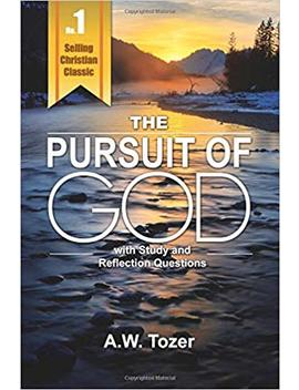 Pursuit Of God With Reflection & Study Questions by A. W. Tozer