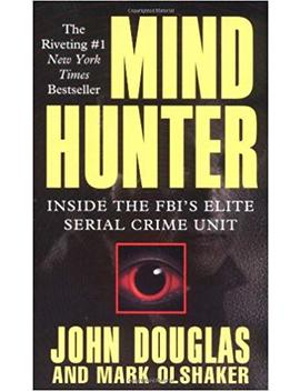 Mind Hunter: Inside The Fbi's Elite Serial Crime Unit by Mark Olshaker