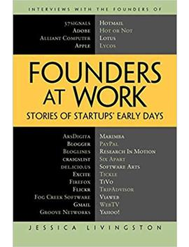 Founders At Work: Stories Of Startups' Early Days by Jessica Livingston