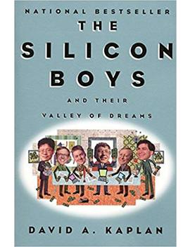 The Silicon Boys: And Their Valley Of Dreams by David A Kaplan