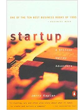 Startup: A Silicon Valley Adventure by Jerry Kaplan